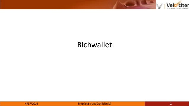 Richwallet 4/17/2014 Proprietary and Confidential 1