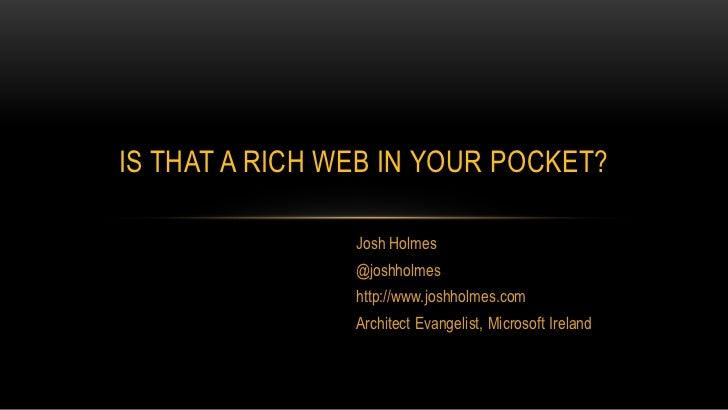 Josh Holmes<br />@joshholmes<br />http://www.joshholmes.com <br />Architect Evangelist, Microsoft Ireland<br />Is that a R...