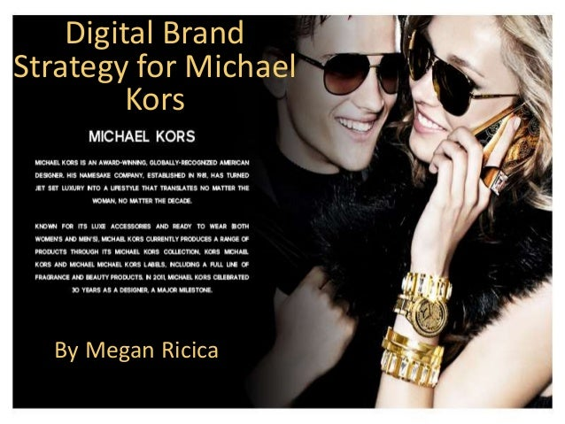 Digital Brand  Strategy for Michael  Kors  By Megan Ricica