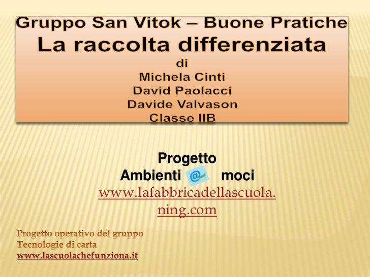 Gruppo San Vitok– Buone Pratiche<br />La raccolta differenziata<br />di<br />Michela Cinti<br />David Paolacci<br />Davide...