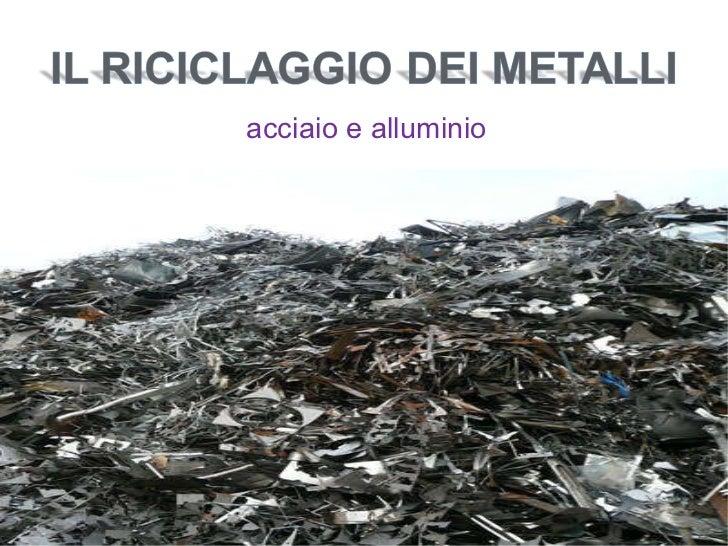 acciaio e alluminio