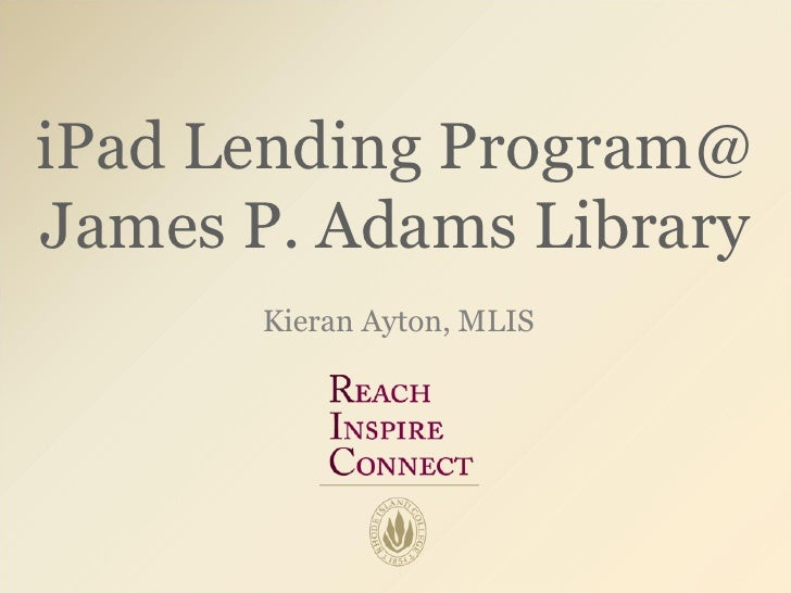 iPad Lending Program@James P. Adams Library      Kieran Ayton, MLIS