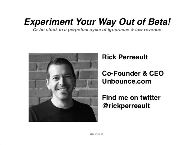 Experiment Your Way Out of Beta! Or be stuck in a perpetual cycle of ignorance & low revenue                              ...