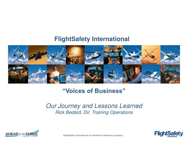 "FlightSafety International      ""Voices of Business""Our Journey and Lessons Learned   Rick Bedard, Dir. Training Operation..."