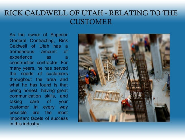 RICK CALDWELL OF UTAH - RELATING TO THE CUSTOMER As the owner of Superior General Contracting, Rick Caldwell of Utah has a...