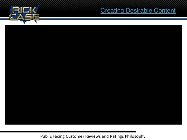 Creating Desirable ContentPublic Facing Customer Reviews and Ratings Philosophy