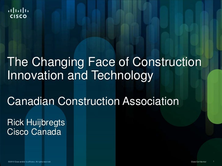 The Changing Face of ConstructionInnovation and TechnologyCanadian Construction AssociationRick HuijbregtsCisco Canada© 20...