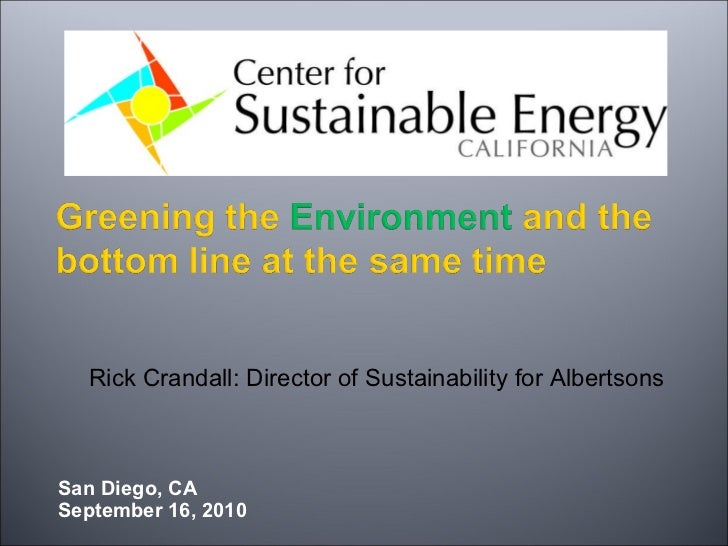 San Diego, CA September 16, 2010 Rick Crandall: Director of Sustainability for Albertsons