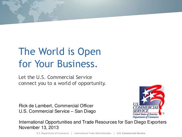 The World is Open for Your Business. Let the U.S. Commercial Service connect you to a world of opportunity.  Rick de Lambe...
