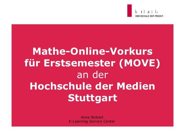 Mathe-Online-Vorkursfür Erstsemester (MOVE)          an der Hochschule der Medien        Stuttgart             Anne Ricker...