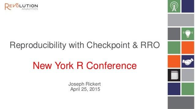Reproducibility with Checkpoint & RRO New York R Conference Joseph Rickert April 25, 2015