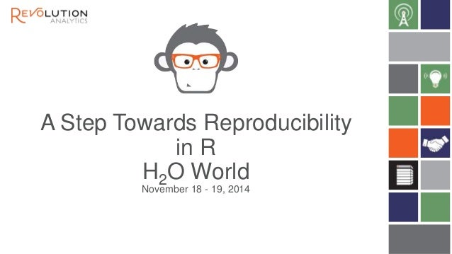 A Step Towards Reproducibility  in R  H2O World  November 18 - 19, 2014