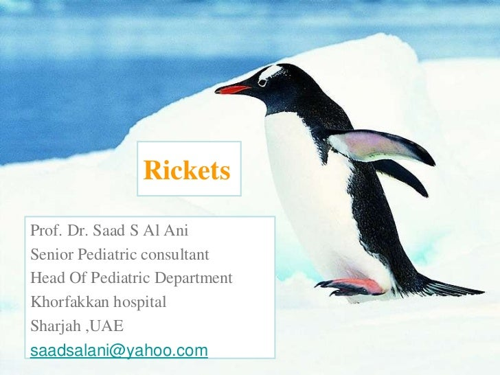 RicketsProf. Dr. Saad S Al AniSenior Pediatric consultantHead Of Pediatric DepartmentKhorfakkan hospitalSharjah ,UAEsaadsa...