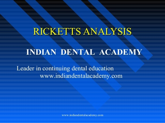 RICKETTS ANALYSIS INDIAN DENTAL ACADEMY Leader in continuing dental education www.indiandentalacademy.com  www.indiandenta...
