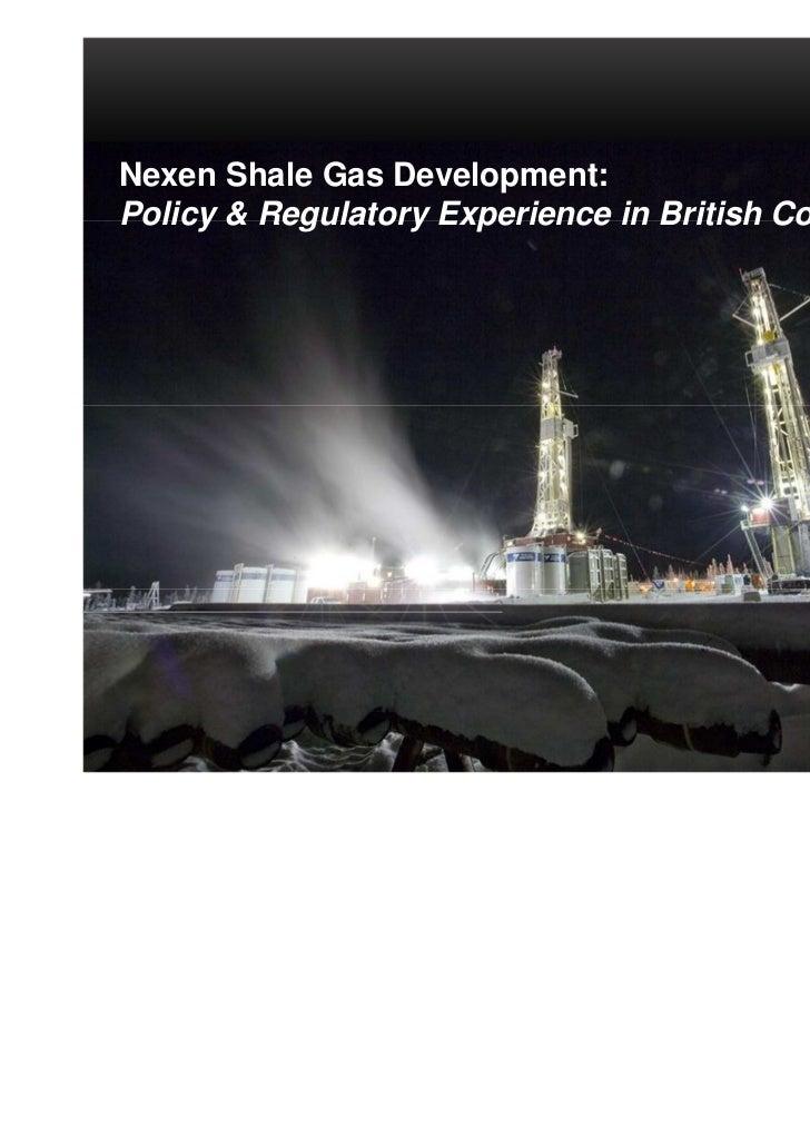 Nexen Shale Gas Development:Policy & Regulatory Experience in British Columbia