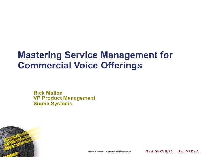 Mastering Service Management for Commercial Voice Offerings Rick Mallon VP Product Management Sigma Systems