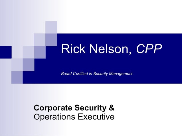 Rick Nelson, CPP Board Certified in Security Management Corporate Security & Operations Executive