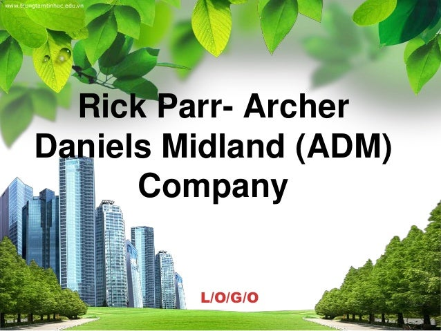 L/O/G/O www.trungtamtinhoc.edu.vn Rick Parr- Archer Daniels Midland (ADM) Company