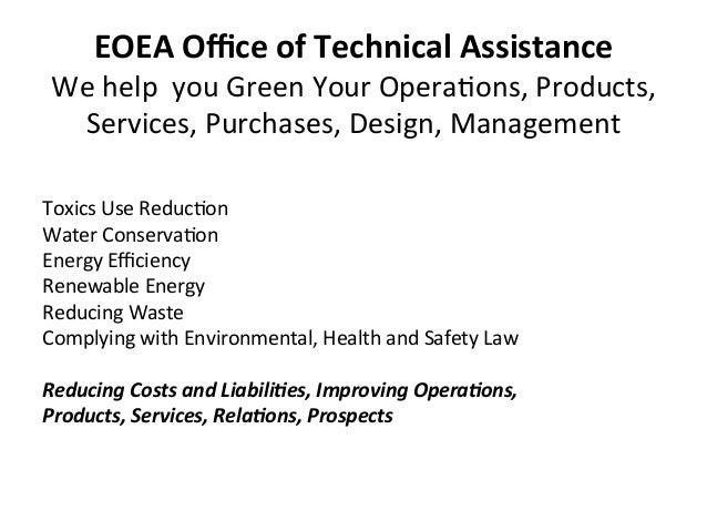 EOEA Office of Technical Assistance We help  you Green Your Opera0ons, Products, Services, Purch...