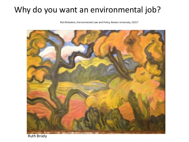 Why	do	you	want	an	environmental	job?	 	 Rick	Reibstein,	Environmental	Law	and	Policy,	Boston	University,	10/17 Ruth	Brody