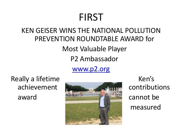 FIRST KEN GEISER WINS THE NATIONAL POLLUTION PREVENTION ROUNDTABLE AWARD for Most Valuable Player P2 Ambassador www.p2.org...