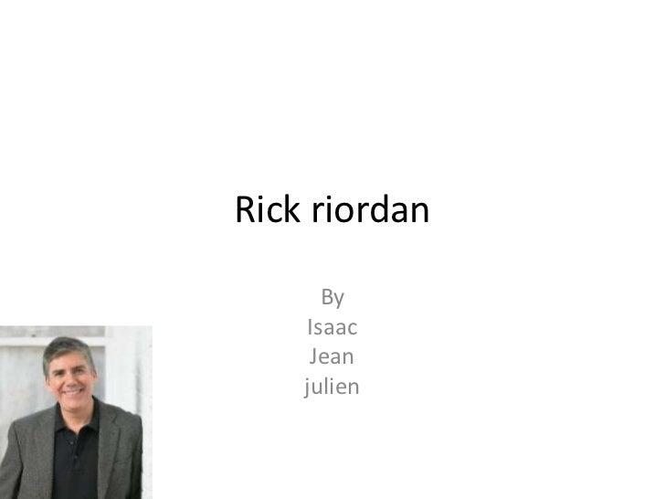Rick riordan <br />By <br />Isaac <br />Jean<br />julien<br />