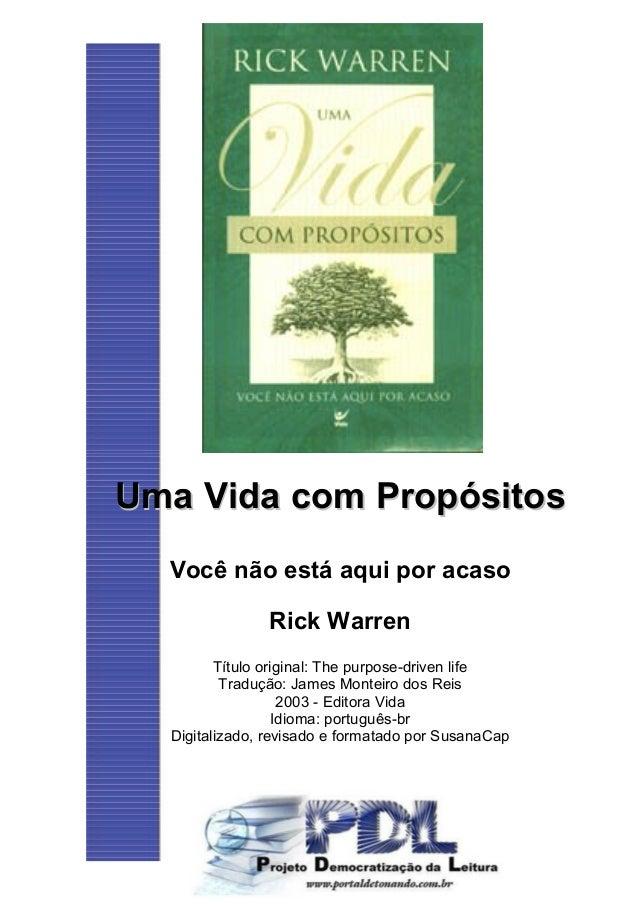 Uma Vida com PropósitosUma Vida com Propósitos Você não está aqui por acaso Rick Warren Título original: The purpose-drive...
