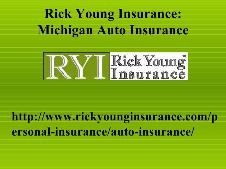 Rick Young Insurance:    Michigan Auto Insurancehttp://www.rickyounginsurance.com/personal-insurance/auto-insurance/