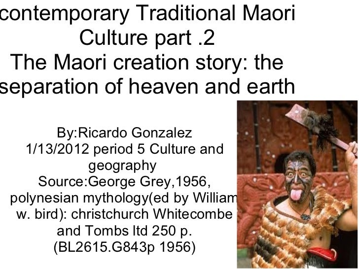 contemporary Traditional Maori Culture part .2 The Maori creation story: the separation of heaven and earth By:Ricardo Gon...