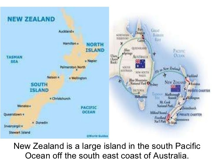 New Zealand is a large island in the south Pacific Ocean off the south east coast of Australia.
