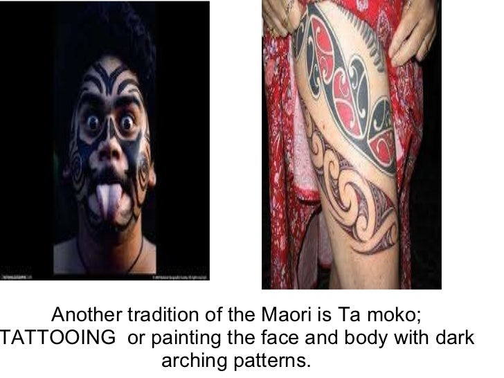 Another tradition of the Maori is Ta moko; TATTOOING or painting the face and body with dark arching patterns.