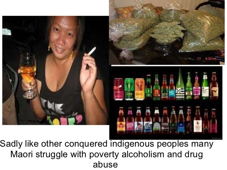 Sadly likeotherconquered indigenous peoples many Maori struggle withpovertyalcoholismand drug abuse