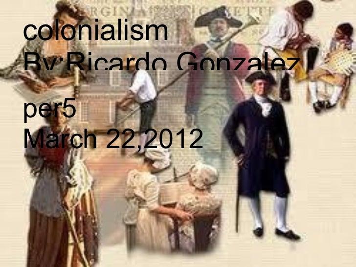 colonialismBy:Ricardo Gonzalezper5March 22,2012