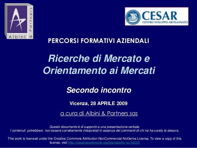 PERCORSI FORMATIVI AZIENDALI Ricerche di Mercato e Orientamento ai Mercati Secondo incontro Vicenza, 28 APRILE 2009 a cura...