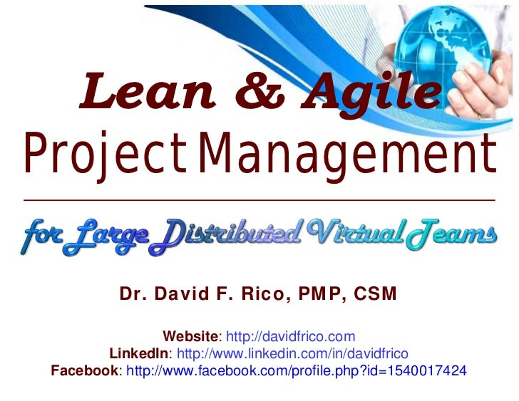 Lean & AgileProject Management          Dr. David F. Rico, PMP, CSM                  Website: http://davidfrico.com       ...