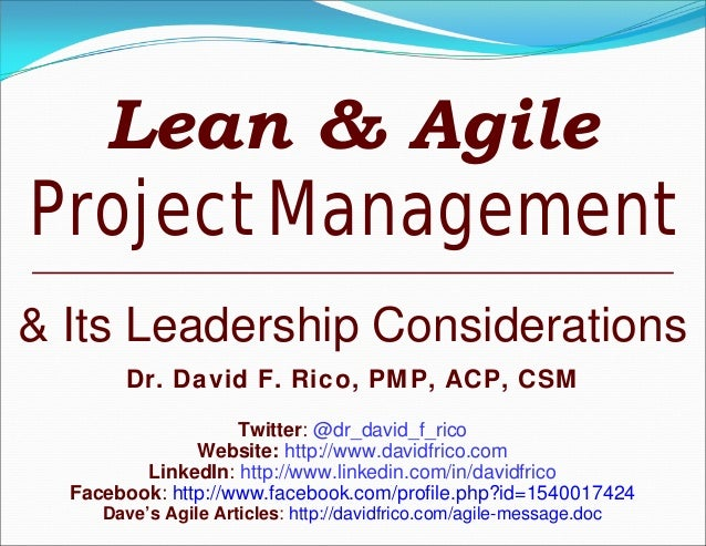 Lean & AgileProject Management& Its Leadership ConsiderationsDr. David F. Rico, PMP, ACP, CSMTwitter: @dr_david_f_ricoWebs...