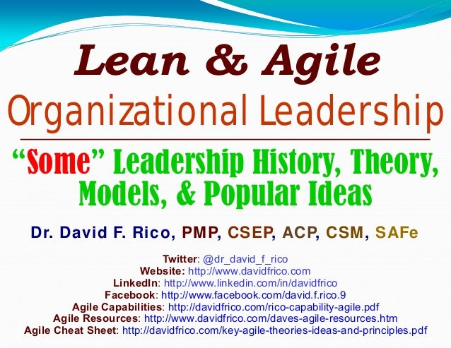 "Lean & Agile Organizational Leadership ""Some"" Leadership History, Theory, Models, & Popular Ideas Dr. David F. Rico, PMP, ..."