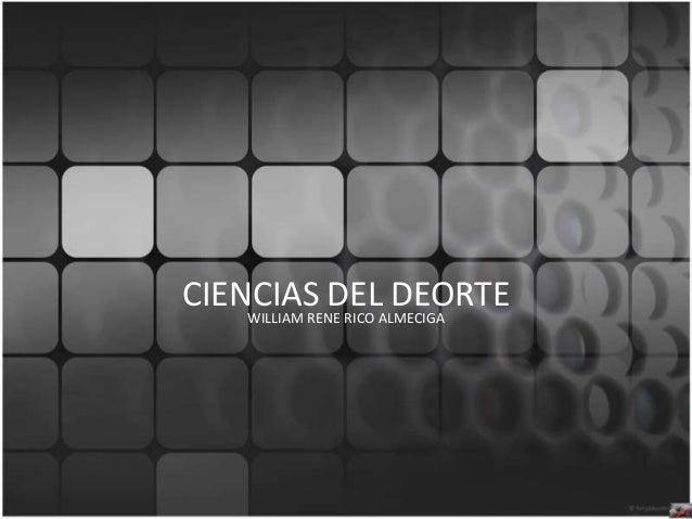CIENCIAS DEL DEORTEWILLIAM RENE RICO ALMECIGA