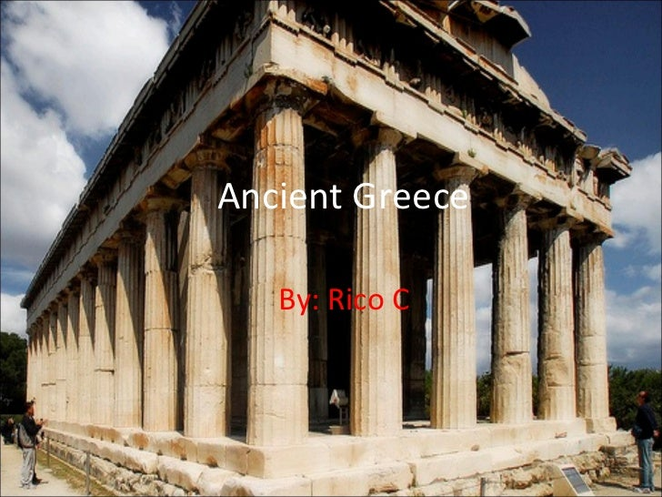 Ancient Greece By: Rico C