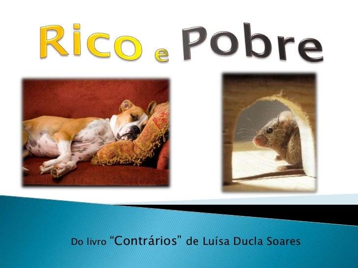 """Rico e Pobre <br />Do livro """"Contrários"""" de Luísa Ducla Soares<br />"""
