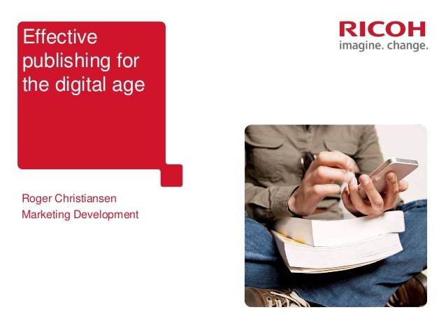 Effective publishing for the digital age Roger Christiansen Marketing Development