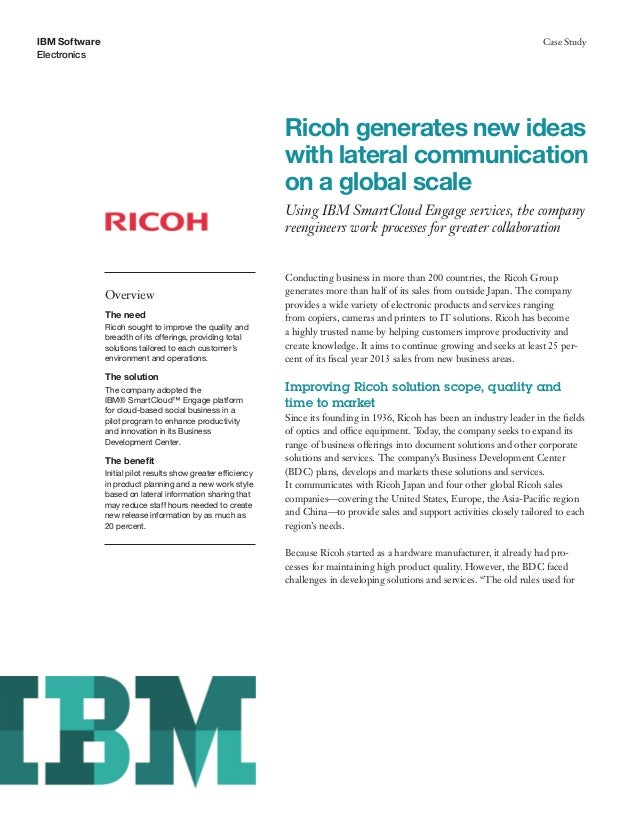 IBM Software Electronics Case Study Ricoh generates new ideas with lateral communication on a global scale Using IBM Smart...