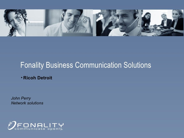 <ul><li>Ricoh Detroit  </li></ul>Fonality Business Communication Solutions John Perry Network solutions