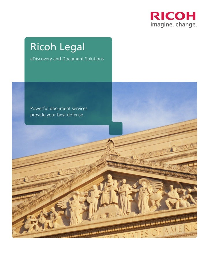 Ricoh LegaleDiscovery and Document SolutionsPowerful document servicesprovide your best defense.
