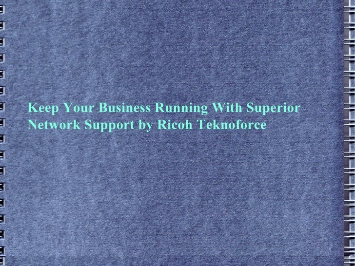 Keep Your Business Running With Superior Network Support by Ricoh Teknoforce