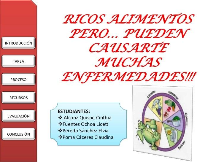 RICOS ALIMENTOS                 PERO… PUEDEN                   CAUSARTEINTRODUCCIÓN   TAREA                    MUCHAS  PRO...
