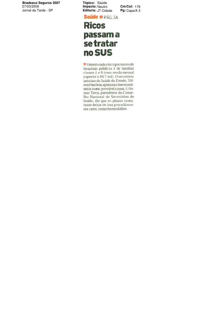 Bradesco Seguros 2007   Tópico: Saúde 27/03/2009              Impacto: Neutro       Cm/Col: 179 Jornal da Tarde - SP    Ed...