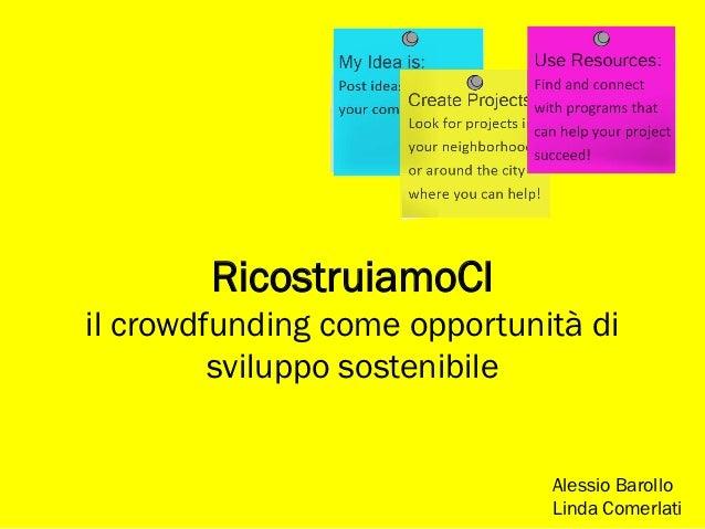 RicostruiamoCIil crowdfunding come opportunità di         sviluppo sostenibile                              Alessio Baroll...