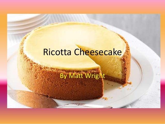 Ricotta Cheesecake   By Matt Wright