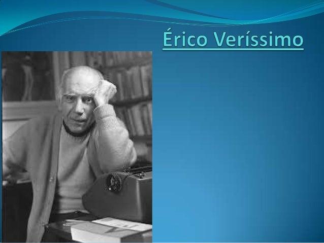 Biografia, obras e estilo literário:  Érico Lopes Veríssimo nasceu em Cruz Alta, em 1905 e faleceu em  Porto Alegre, em 1...